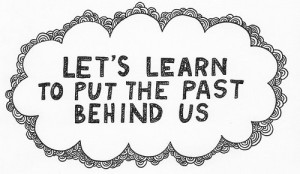 Lets-Learn-To-Put-The-Past-Behind-Us