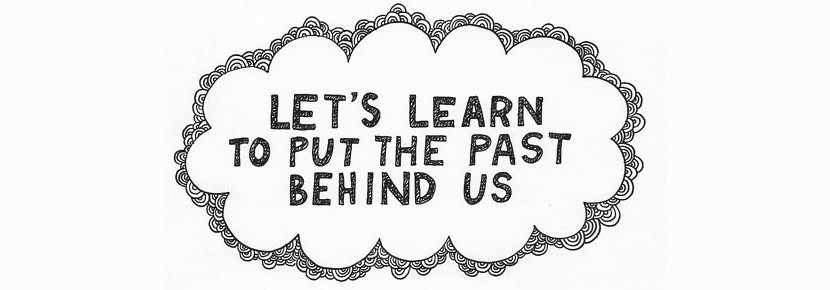 Lets-Learn-To-Put-The-Past-Behind-Us_wide
